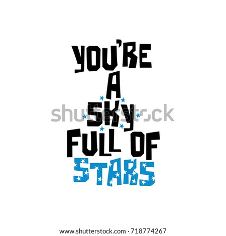 You're a sky full of stars. Lettering. Stars print. Isolated object on white background.