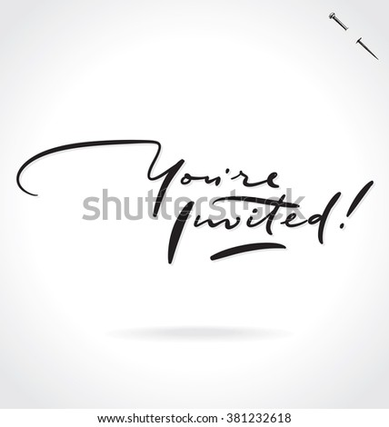 YOU'RE INVITED original custom hand lettering -- handmade calligraphy, vector (eps8); great for photo overlay or heading/ caption/ title for party invitations -- birthday, wedding, office party, etc
