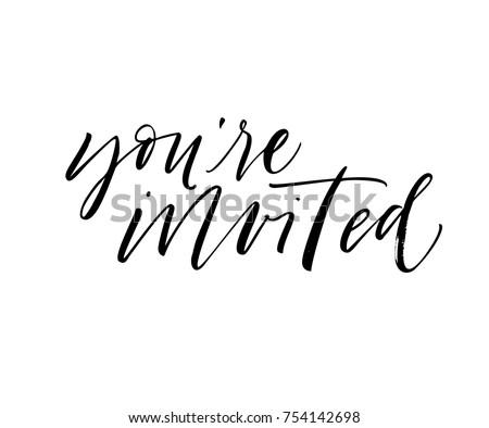 You're invited phrase. Ink illustration. Modern brush calligraphy. Isolated on white background.