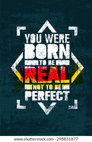 you were born to be real  not