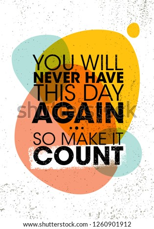 You Will Never Have This Day Again. So Make It Count. Inspiring Creative Motivation Quote Poster Template. Vector Typography Banner Design Concept On Grunge Texture Rough Background