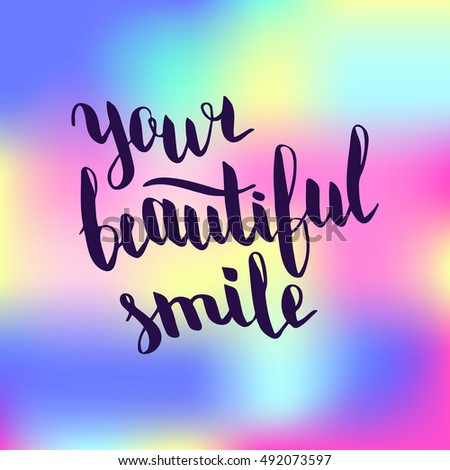 Your beautiful smile. Illustration with hand-lettering inspiration and motivation quote. Drawing for prints with phrase.