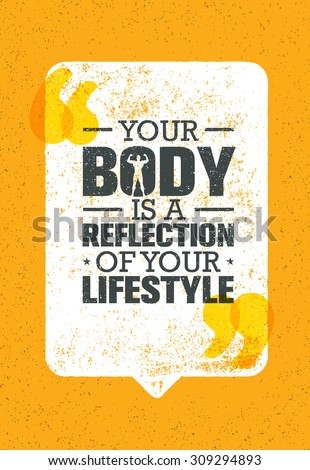 your body is a reflection of
