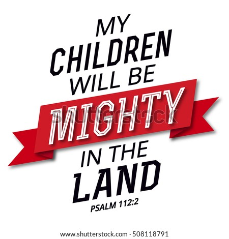 your children will be mighty in