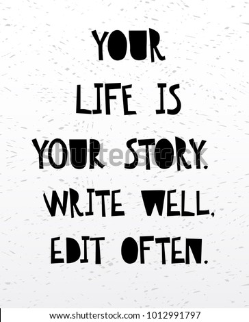 Your life is your story write well edit often. Inspirational and motivational handwritten lettering quote for photo overlays, greeting card or t-shirt print, poster design. Vector illustration stock .