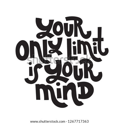 Your only limit is your mind - unique vector hand drawn motivational quote to keep inspired for success. Phrase for business goals, self development, personal growth, coaching, mentoring, social media