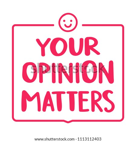 Your opinion matters. Badge flat vector illustration on white background.
