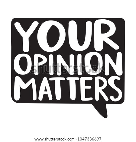 Your opinion matters. Vector hand drawn lettering illustration on white background.
