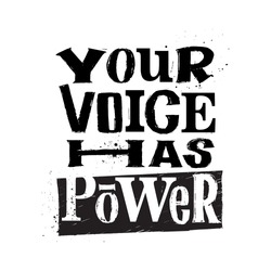 Your Voice Has Power. Hand lettered quote. Motivational and inspirational phrase. Poster, banner, design element and postcard. Grunge style