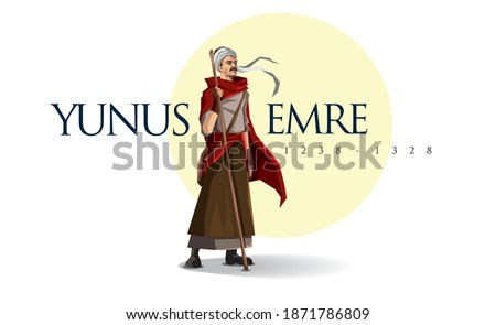 Yunus Emre (Yunus the Dervish) (1238–1328) was a Turkish folk poet and Sufi mystic who greatly influenced Turkish culture.
