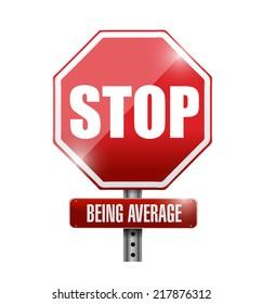 stop being average sign illustration design over a white background