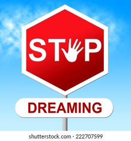 Stop Dreaming Representing Warning Sign And Wish