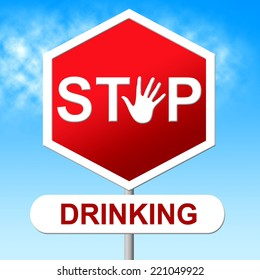 Stop Drinking Showing The Hard Stuff And Drunk