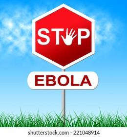 Stop Ebola Indicating Warning Sign And Infected