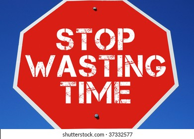 """stop sign """"stop wasting time"""""""