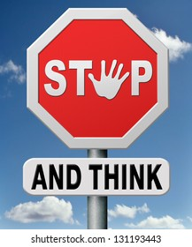 stop and think, use your brain and start thinking, make your own decisions!