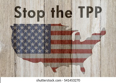 Stop the trans-pacific partnership agreement message, USA patriotic old flag on a map and weathered wood background with text Stop the TPP