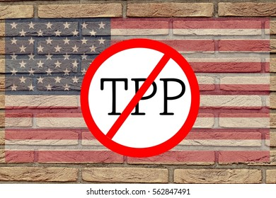 Stop the Trans-Pacific Partnership  -TPP on the America flag with No Sign on the wall . The concept of international trade policy of US government