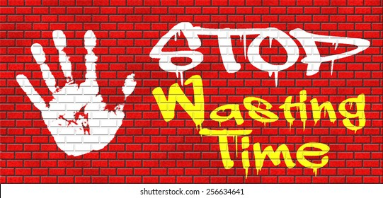 stop wasting time no minute lost or waste act now the hour of action graffiti on red brick wall, text and hand