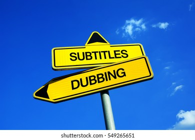 Subtitles vs Dubbing - Traffic sign with two options - watching subbed films and movies with original voices of actor vs dubbed version