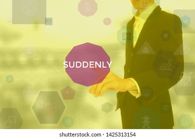 SUDDENLY - business concept presented by businessman