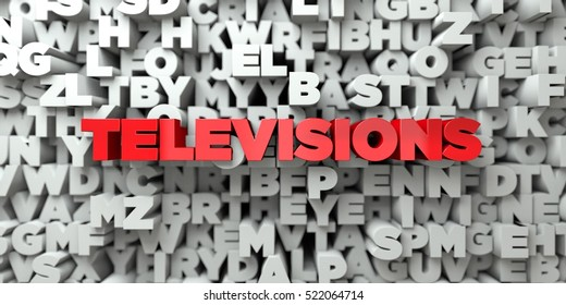 TELEVISIONS -  Red text on typography background - 3D rendered royalty free stock image. This image can be used for an online website banner ad or a print postcard.