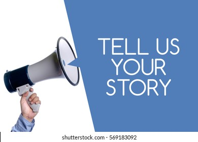 Tell Us Your Story. Hand with megaphone / loudspeaker. Business concept.