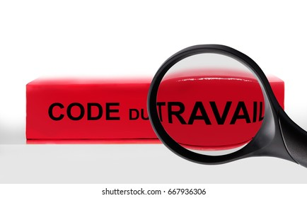 "Text ""Code du travail"" (meaning Labor code in French) written on a red book and a magnifying glass, labor code law reform in France concept"