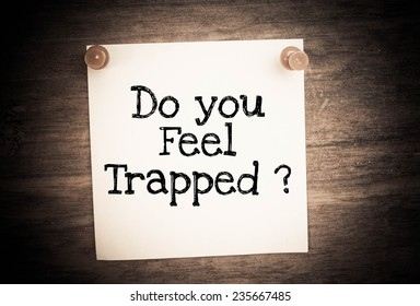Text do you feel trapped on note paper