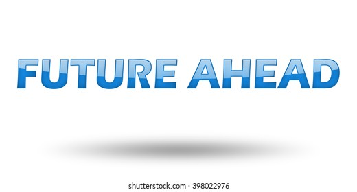 Text Future Ahead with blue letters and shadow. Illustration, isolated on white