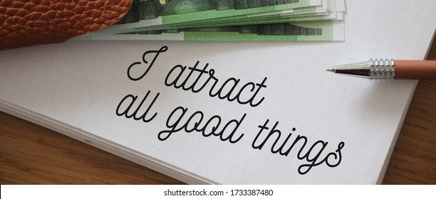 Text showing I Attract All Good Things and 100 Euro banknotes Positive attraction law Motivation Affirmation Concept. - Shutterstock ID 1733387480
