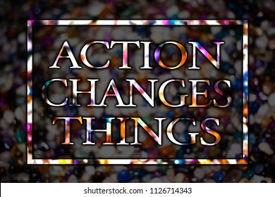 Text sign showing Action Changes Things. Conceptual photo improve yourself Do not stand still Let's do it View card messages ideas love lovely memories temple dark colourful.