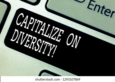 Text sign showing Capitalize On Diversity. Conceptual photo Bringing together workers with different ethnicity Keyboard key Intention to create computer message pressing keypad idea.