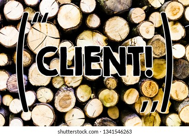 Text sign showing Client. Conceptual photo Purchaser Customer Shopper User Patron Prospect Sharer Investor Buyer Wooden background vintage wood wild message ideas intentions thoughts.