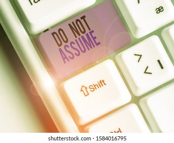 Text sign showing Do Not Assume. Conceptual photo Ask first to avoid misunderstandings confusion problems.