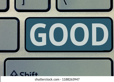 Text sign showing Good. Conceptual photo Appropriate to a certain purpose Expressing approval showing kindness