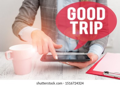 Text sign showing Good Trip. Conceptual photo A journey or voyage,run by boat,train,bus,or any kind of vehicle Business woman sitting with mobile phone and cup of coffee on the table.