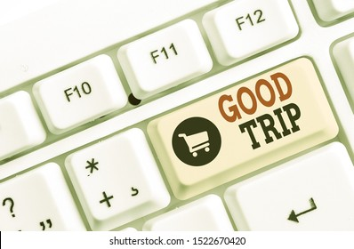 Text sign showing Good Trip. Conceptual photo A journey or voyage,run by boat,train,bus,or any kind of vehicle White pc keyboard with empty note paper above white background key copy space.