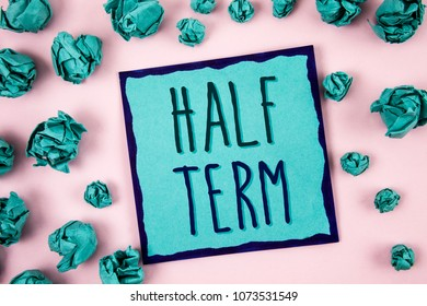 Text sign showing Half Term. Conceptual photo Short holiday in the middle of the periods school year is divided. Concept For Information