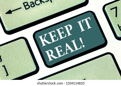 Text sign showing Keep It Real. Conceptual photo Be yourself honest authentic genuine tell the truth always Keyboard key Intention to create computer message pressing keypad idea.