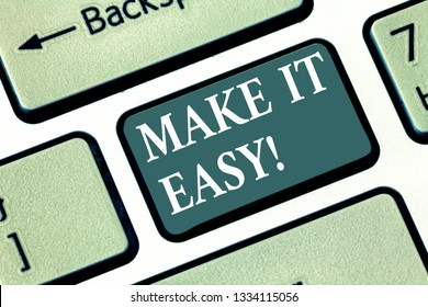 Text sign showing Make It Easy. Conceptual photo Smart approach Effortless Free from worries or difficulties Keyboard key Intention to create computer message pressing keypad idea.