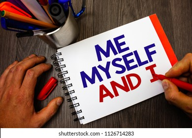 Text sign showing Me Myself And I. Conceptual photo selfish self-independent Taking responsibility of actions Penholder notepad marker feelings ideas appointments information important.