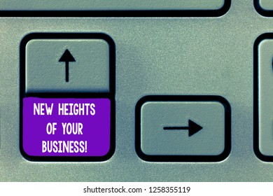 Text sign showing New Heights Of Your Business. Conceptual photo Achieving goals fast growing up company Keyboard key Intention to create computer message, pressing keypad idea.
