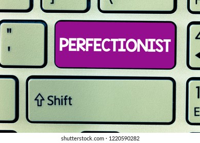 Text sign showing Perfectionist. Conceptual photo Person who refuses to accept any standard short of perfection