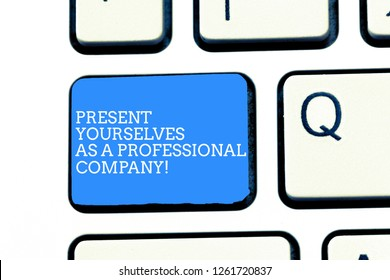 Text sign showing Present Yourselves As A Professional Company. Conceptual photo Formal introduction of yourself Keyboard key Intention to create computer message, pressing keypad idea.