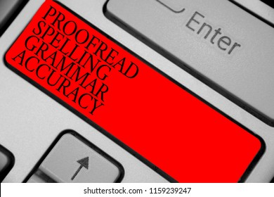 Text sign showing Proofread Spelling Grammar Accuracy. Conceptual photo Grammatically correct Avoid mistakes Keyboard red key Intention create computer computing reflection document.