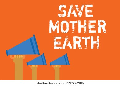 Text sign showing Save Mother Earth. Conceptual photo doing small actions prevent wasting water heat energy Announcement speakers message warning script convey alarming signals.