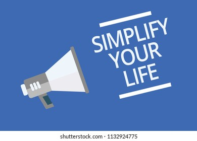 Text sign showing Simplify Your Life. Conceptual photo Manage your day work Take the easy way Organize Symbol warning announcement signals indication alarming speaker scripts.