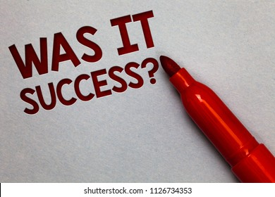Text sign showing Was It Success Question. Conceptual photo Happy feeling after achieving success in life White paper lite grey shadow red marker pen nice idea memorable thought.