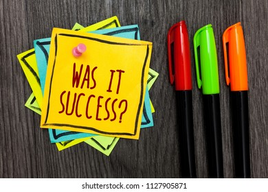 Text sign showing Was It Success Question. Conceptual photo Happy feeling after achieving success in life Three marker pens four small art papers important informative memories.